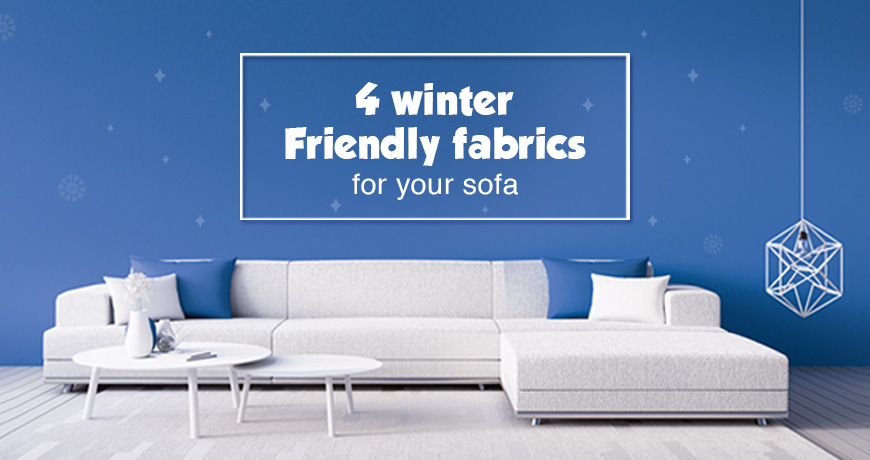 4 Winter Friendly Fabrics For Your Sofa