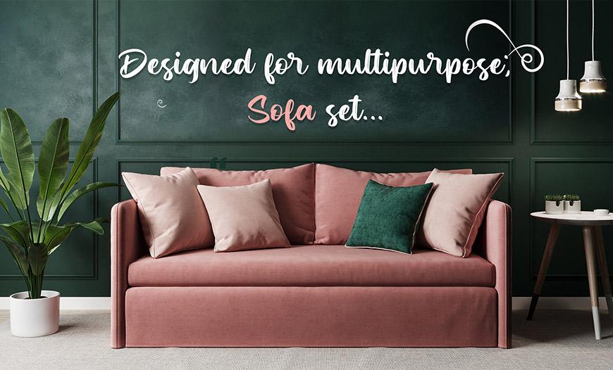 Designed for Multipurpose; Sofa set