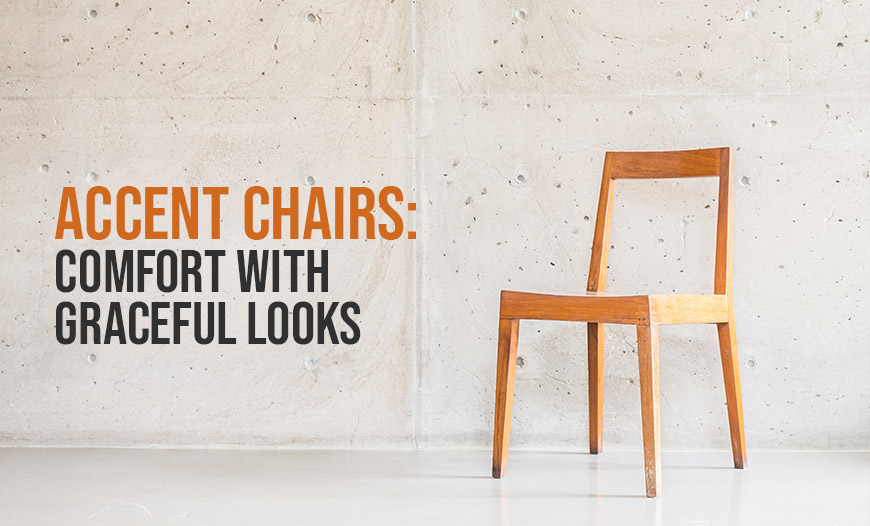 Accent Chairs: Comfort with Graceful Looks.