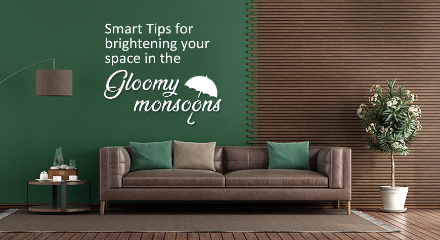 Smart Tips for brightening your space in the gloomy monsoon.