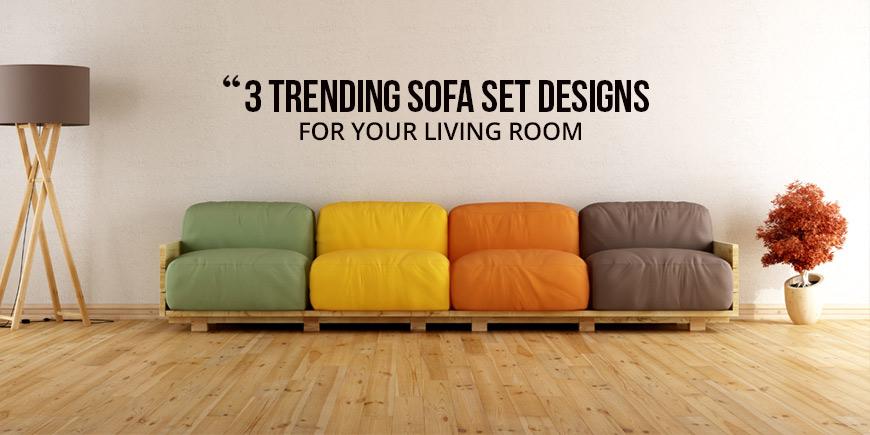 3 Trending Sofa Set Designs for Your Living Room